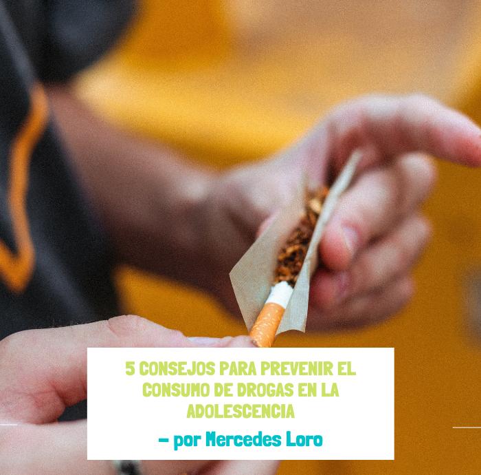 5 CONSEJOS PARA PREVENIR EL CONSUMO DE DROGAS EN LA ADOLESCENCIA